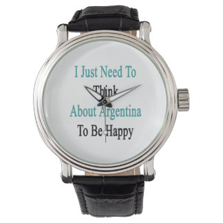 I Just Need To Think About Argentina To Be Happy Wristwatch