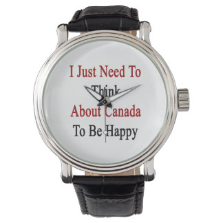 I Just Need To Think About Canada To Be Happy Wrist Watches
