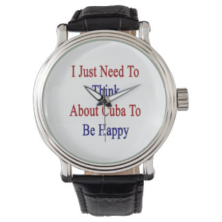 I Just Need To Think About Cuba To Be Happy Watch