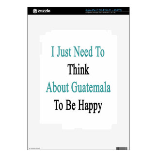 I Just Need To Think About Guatemala To Be Happy iPad 3 Decal