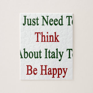 I Just Need To Think About Italy To Be Happy Jigsaw Puzzle