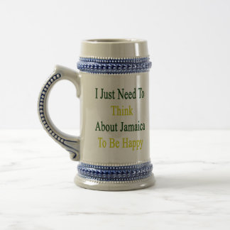 I Just Need To Think About Jamaica To Be Happy Beer Stein