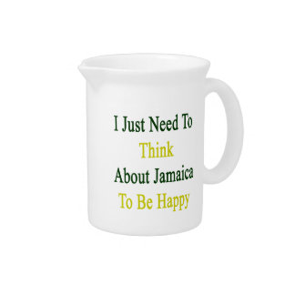 I Just Need To Think About Jamaica To Be Happy Pitchers