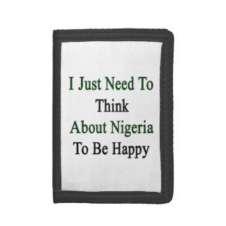 I Just Need To Think About Nigeria To Be Happy Tri-fold Wallets