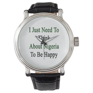 I Just Need To Think About Nigeria To Be Happy Wristwatches