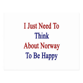 I Just Need To Think About Norway To Be Happy Postcard