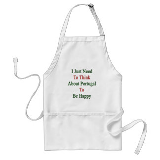 I Just Need To Think About Portugal To Be Happy Adult Apron