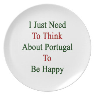 I Just Need To Think About Portugal To Be Happy Dinner Plate