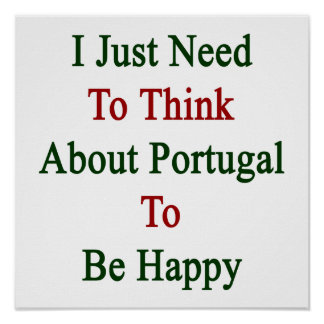 I Just Need To Think About Portugal To Be Happy Poster