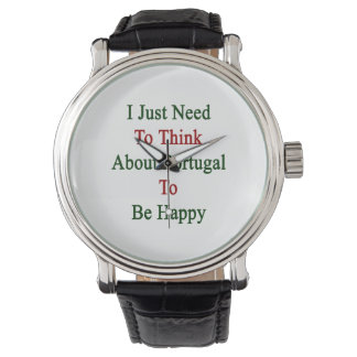 I Just Need To Think About Portugal To Be Happy Wristwatches