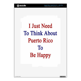 I Just Need To Think About Puerto Rico To Be Happy iPad 3 Decals