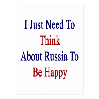 I Just Need To Think About Russia To Be Happy Postcard