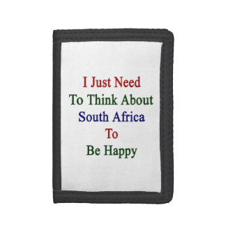 I Just Need To Think About South Africa To Be Happ Trifold Wallet