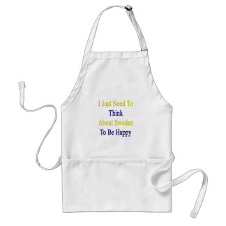 I Just Need To Think About Sweden To Be Happy Adult Apron
