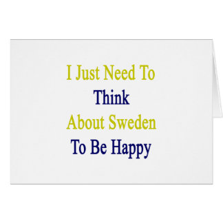 I Just Need To Think About Sweden To Be Happy Card