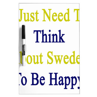 I Just Need To Think About Sweden To Be Happy Dry-Erase Board