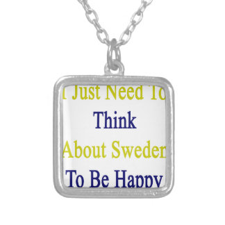 I Just Need To Think About Sweden To Be Happy Square Pendant Necklace
