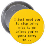 I just need you to stop being nice to me unless... button