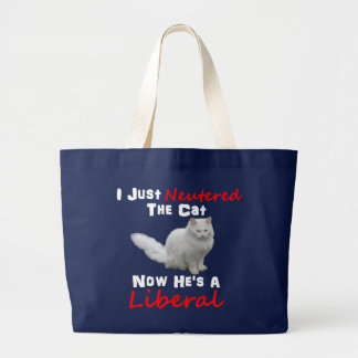 I Just Neutered The Cat, Now He's a Liberal Shirt Large Tote Bag