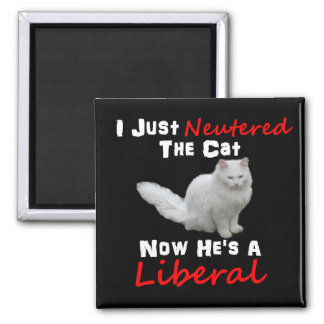 I Just Neutered The Cat, Now He's a Liberal Shirt Magnet