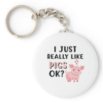 I Just Really Like Pigs OK? Keychain