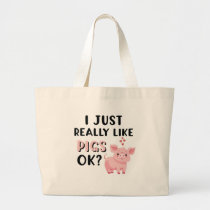 I Just Really Like Pigs OK? Large Tote Bag