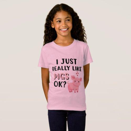 I Just Really Like Pigs OK T_Shirt