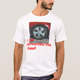 I Just Reinvented the Wheel! T-Shirt