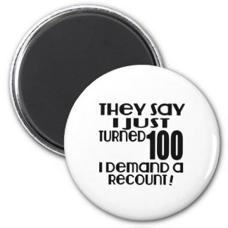I Just Turned 100 Demand A Recount Magnet