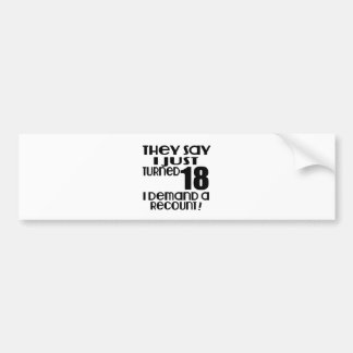 I Just Turned 18 Demand A Recount Bumper Sticker