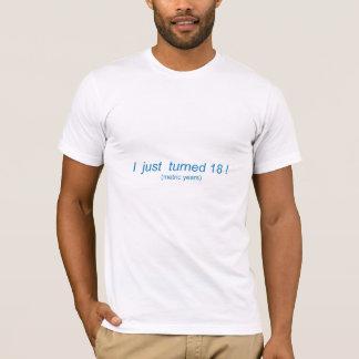 I Just Turned 18!   (metric years) T-Shirt