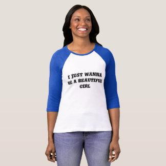 I JUST WANNA BE A BEAUTIFUL GIRL T-Shirt