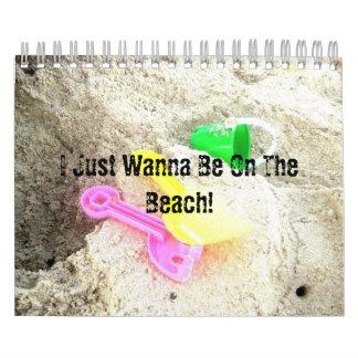 I Just Wanna Be On The Beach Calendar