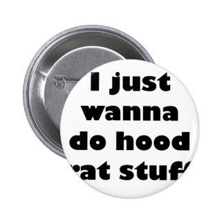I just wanna do hood rat stuff 2 inch round button