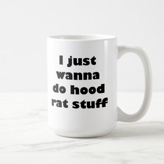 I just wanna do hood rat stuff coffee mug