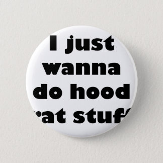 I just wanna do hood rat stuff pinback button
