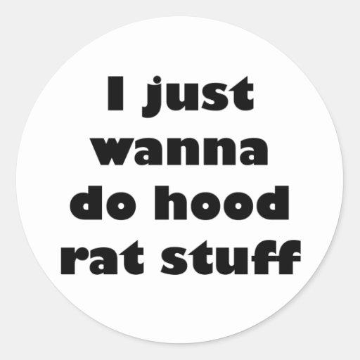 I just wanna do hood rat stuff stickers