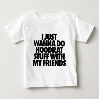 I Just Wanna Do Hoodrat Stuff With My Friends Baby T-Shirt
