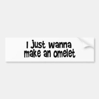 I Just Wanna Make An Omelet Car Bumper Sticker