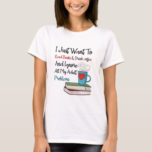I Just Want Books And Coffee T_Shirt