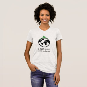 I Just Want Peas on Earth Peace Tshirt