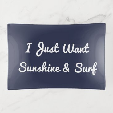 Beach Themed I Just Want Sunshine and Surf Trinket Trays