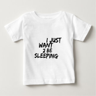 I Just Want To B Sleeping Infant T-shirt