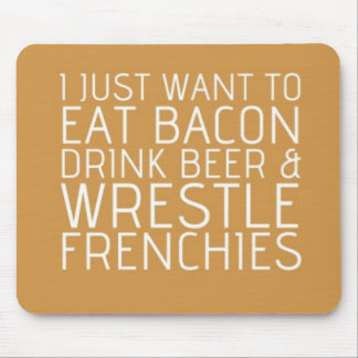 I Just Want To - Bacon & Frenchies Mouse Pad