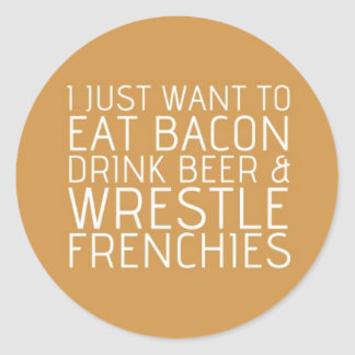 I Just Want To - Bacon & Frenchies Stickers