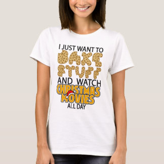 i just want to bake stuff and watch christmas move T-Shirt