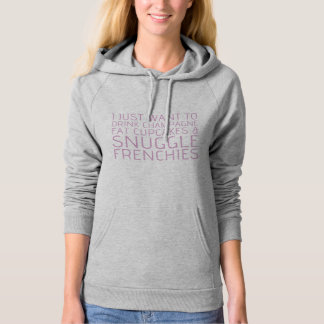 I Just Want To - Champagne & Frenchies Hoodie
