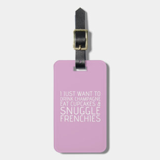 I Just Want To - Champagne & Frenchies Luggage Tag