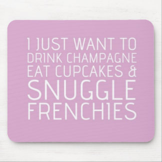 I Just Want To - Champagne & Frenchies Mouse Pad