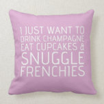 I Just Want To - Champagne & Frenchies Pillow